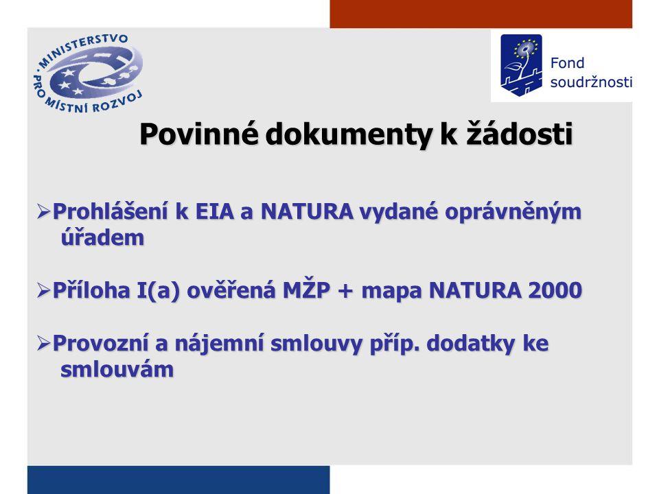 Povinné dokumenty k žádosti  Prohlášení k EIA a NATURA vydané oprávněným úřadem úřadem  Příloha I(a) ověřená MŽP + mapa NATURA 2000  Provozní a nájemní smlouvy příp.