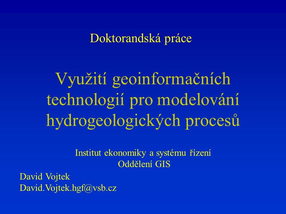 Doktorandská práce David Vojtek David.Vojtek.hgf@vsb.cz Institut ekonomiky a systému řízení Oddělení GIS Využití geoinformačních technologií pro model