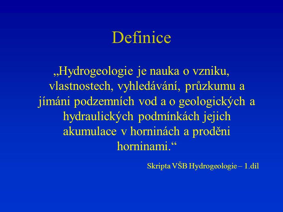 """Definice """"Hydrogeologie je nauka o vzniku, vlastnostech, vyhledávání, průzkumu a jímáni podzemních vod a o geologických a hydraulických podmínkách jej"""