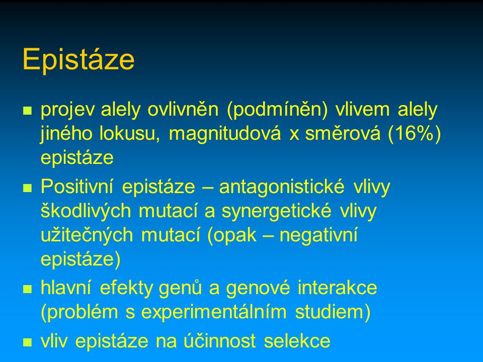 Epistáze projev alely ovlivněn (podmíněn) vlivem alely jiného lokusu, magnitudová x směrová (16%) epistáze Positivní epistáze – antagonistické vlivy š