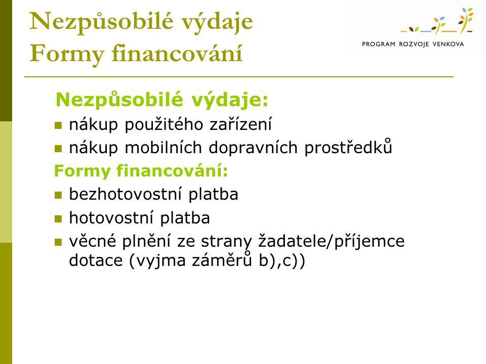 Nezpůsobilé výdaje Formy financování Nezpůsobilé výdaje: nákup použitého zařízení nákup mobilních dopravních prostředků Formy financování: bezhotovostní platba hotovostní platba věcné plnění ze strany žadatele/příjemce dotace (vyjma záměrů b),c))