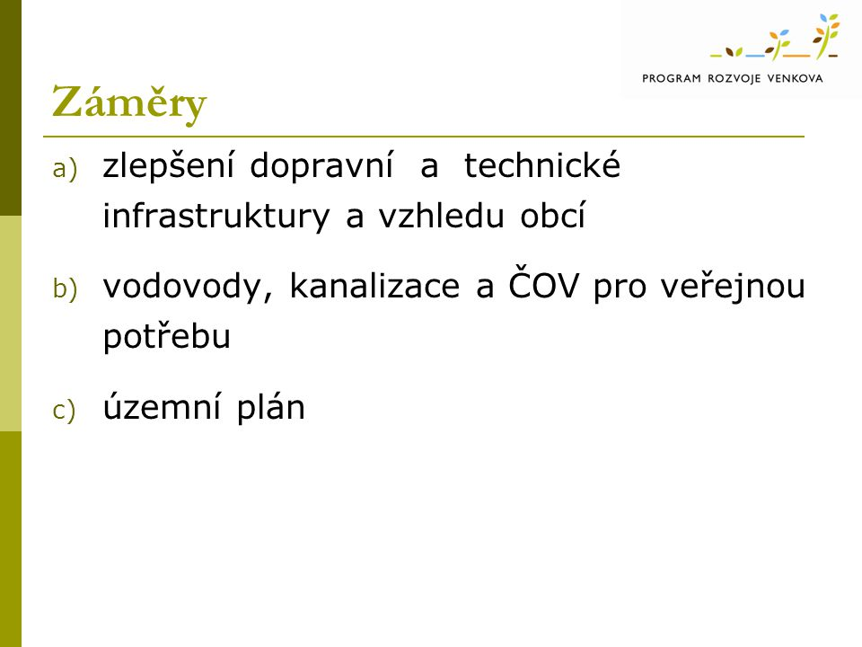 Záměry a) zlepšení dopravní a technické infrastruktury a vzhledu obcí b) vodovody, kanalizace a ČOV pro veřejnou potřebu c) územní plán