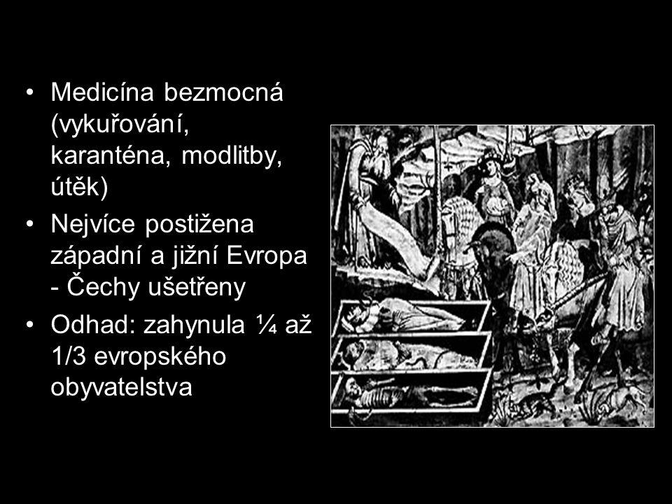 Medicína bezmocná (vykuřování, karanténa, modlitby, útěk) Nejvíce postižena západní a jižní Evropa - Čechy ušetřeny Odhad: zahynula ¼ až 1/3 evropského obyvatelstva