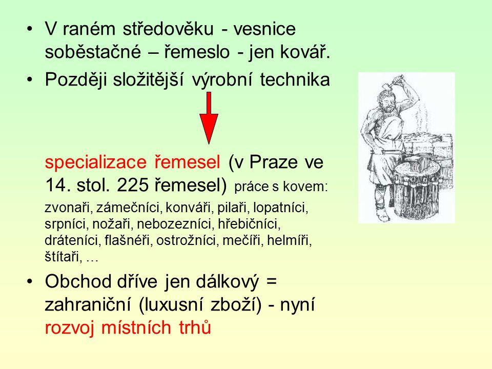 V raném středověku - vesnice soběstačné – řemeslo - jen kovář.
