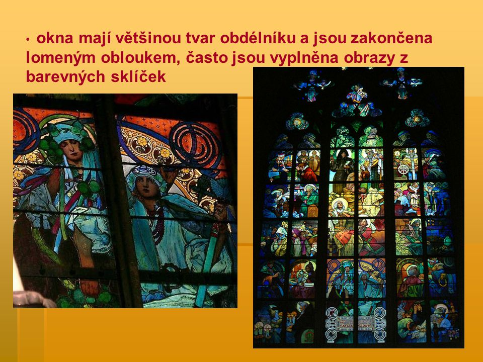 okna mají většinou tvar obdélníku a jsou zakončena lomeným obloukem, často jsou vyplněna obrazy z barevných sklíček