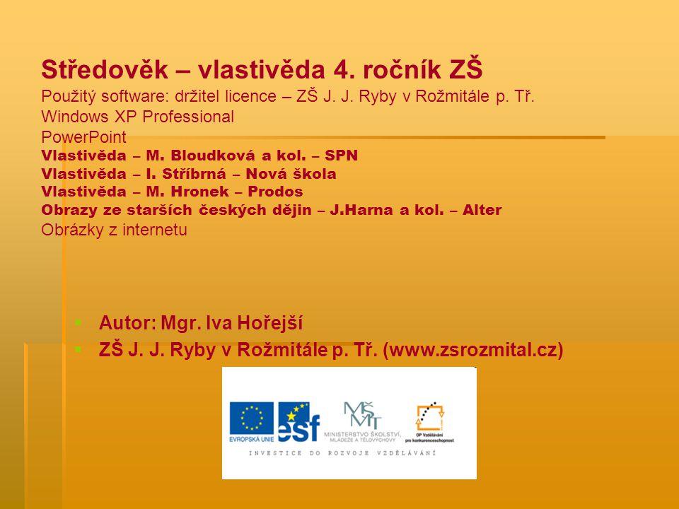 Středověk – vlastivěda 4. ročník ZŠ Použitý software: držitel licence – ZŠ J. J. Ryby v Rožmitále p. Tř. Windows XP Professional PowerPoint Vlastivěda