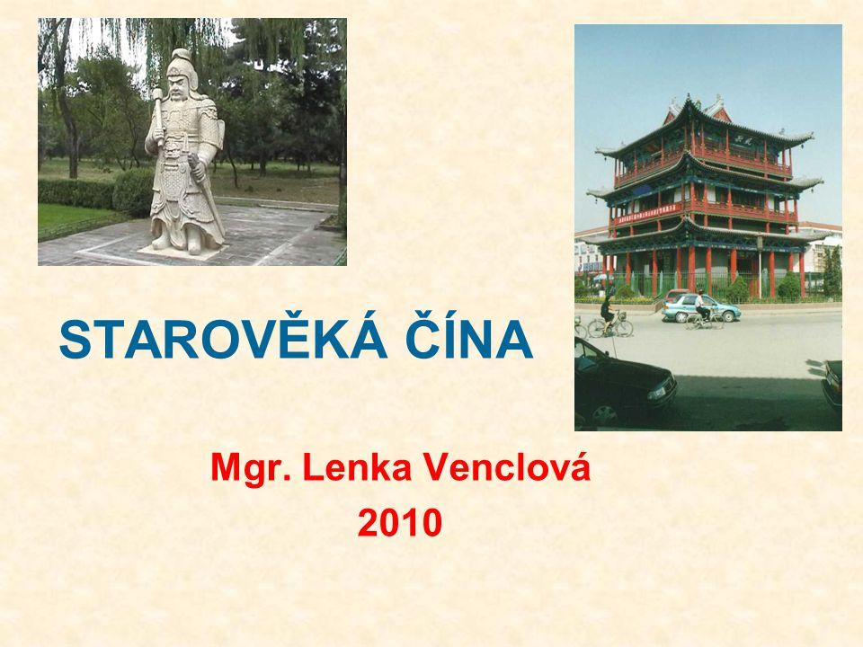 STAROVĚKÁ ČÍNA Mgr. Lenka Venclová 2010