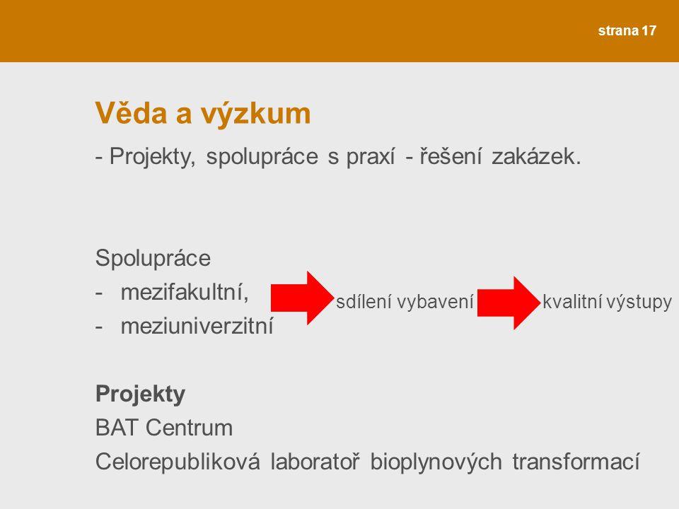 strana 17 Věda a výzkum - Projekty, spolupráce s praxí - řešení zakázek. Spolupráce -mezifakultní, -meziuniverzitní Projekty BAT Centrum Celorepubliko