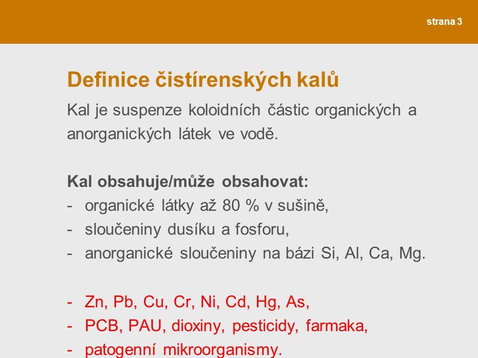 strana 3 Definice čistírenských kalů Kal je suspenze koloidních částic organických a anorganických látek ve vodě. Kal obsahuje/může obsahovat: -organi