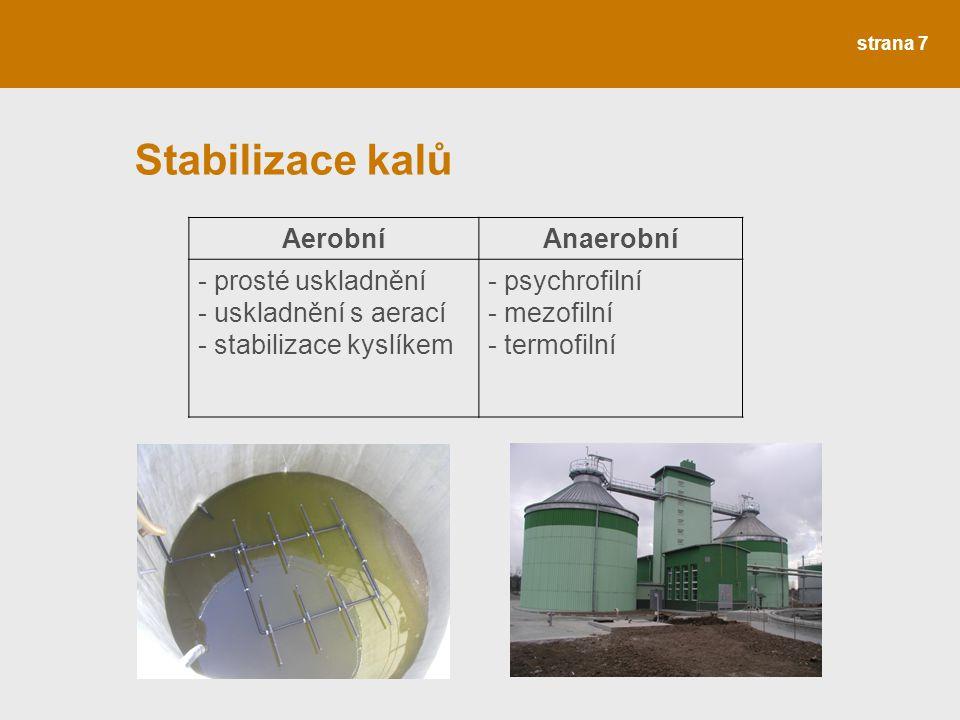 strana 7 Stabilizace kalů AerobníAnaerobní - prosté uskladnění - uskladnění s aerací - stabilizace kyslíkem - psychrofilní - mezofilní - termofilní