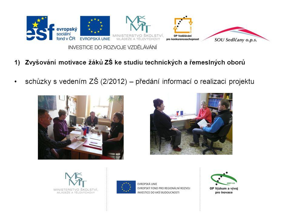 1)Zvyšování motivace žáků ZŠ ke studiu technických a řemeslných oborů schůzky s vedením ZŠ (2/2012) – předání informací o realizaci projektu