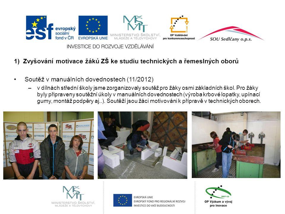 1) Zvyšování motivace žáků ZŠ ke studiu technických a řemeslných oborů Soutěž v manuálních dovednostech (11/2012) –v dílnách střední školy jsme zorganizovaly soutěž pro žáky osmi základních škol.