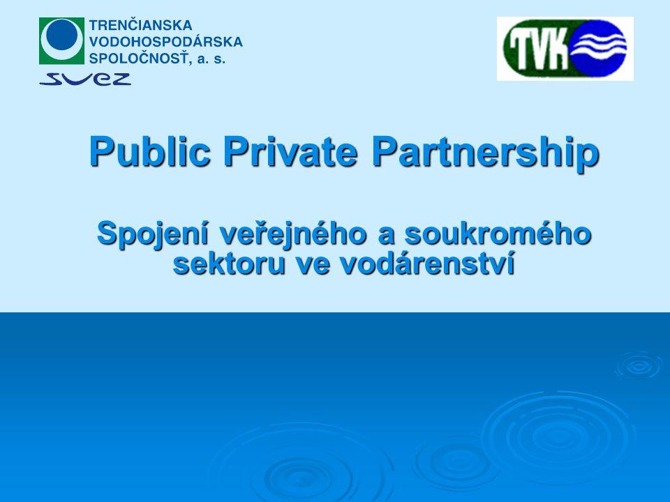 Public Private Partnership Spojení veřejného a soukromého sektoru ve vodárenství