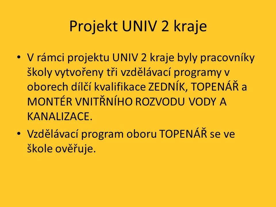 Projekt UNIV 2 kraje V rámci projektu UNIV 2 kraje byly pracovníky školy vytvořeny tři vzdělávací programy v oborech dílčí kvalifikace ZEDNÍK, TOPENÁŘ a MONTÉR VNITŘNÍHO ROZVODU VODY A KANALIZACE.
