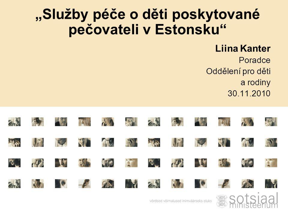 """Liina Kanter Poradce Oddělení pro děti a rodiny 30.11.2010 """"Služby péče o děti poskytované pečovateli v Estonsku"""