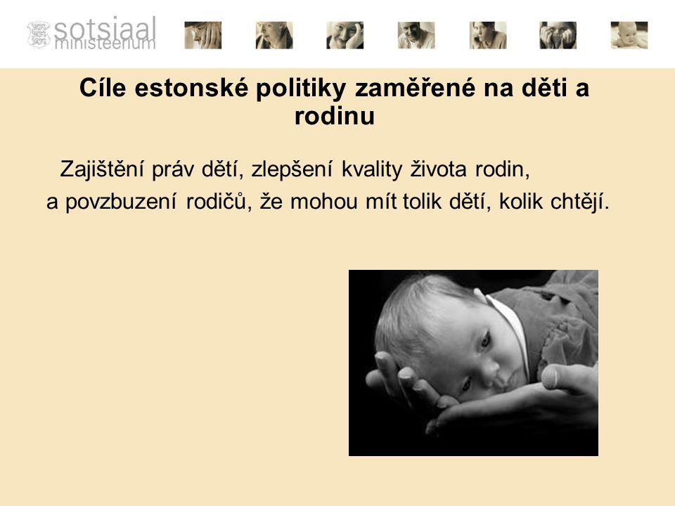 Cíle estonské politiky zaměřené na děti a rodinu Zajištění práv dětí, zlepšení kvality života rodin, a povzbuzení rodičů, že mohou mít tolik dětí, kolik chtějí.