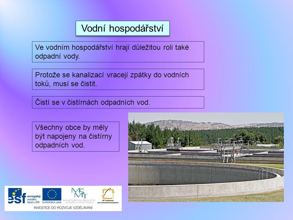 Vodní hospodářství Ve vodním hospodářství hrají důležitou roli také odpadní vody. Protože se kanalizací vracejí zpátky do vodních toků, musí se čistit