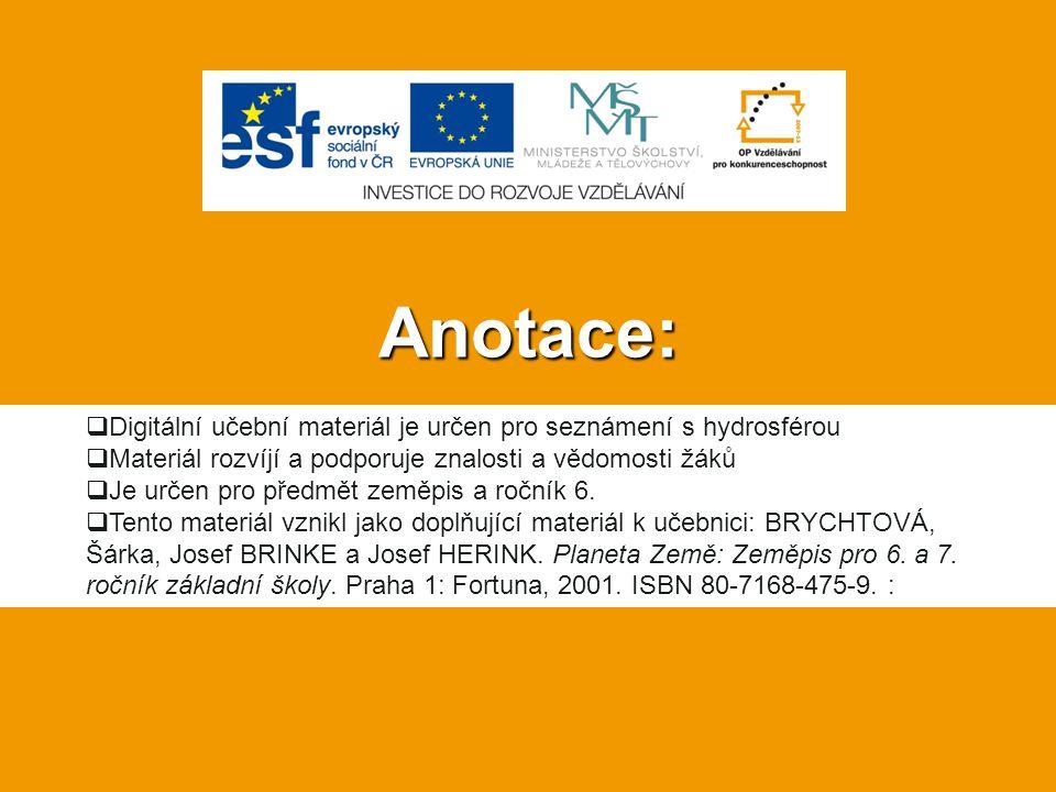 Anotace:  Digitální učební materiál je určen pro seznámení s hydrosférou  Materiál rozvíjí a podporuje znalosti a vědomosti žáků  Je určen pro před