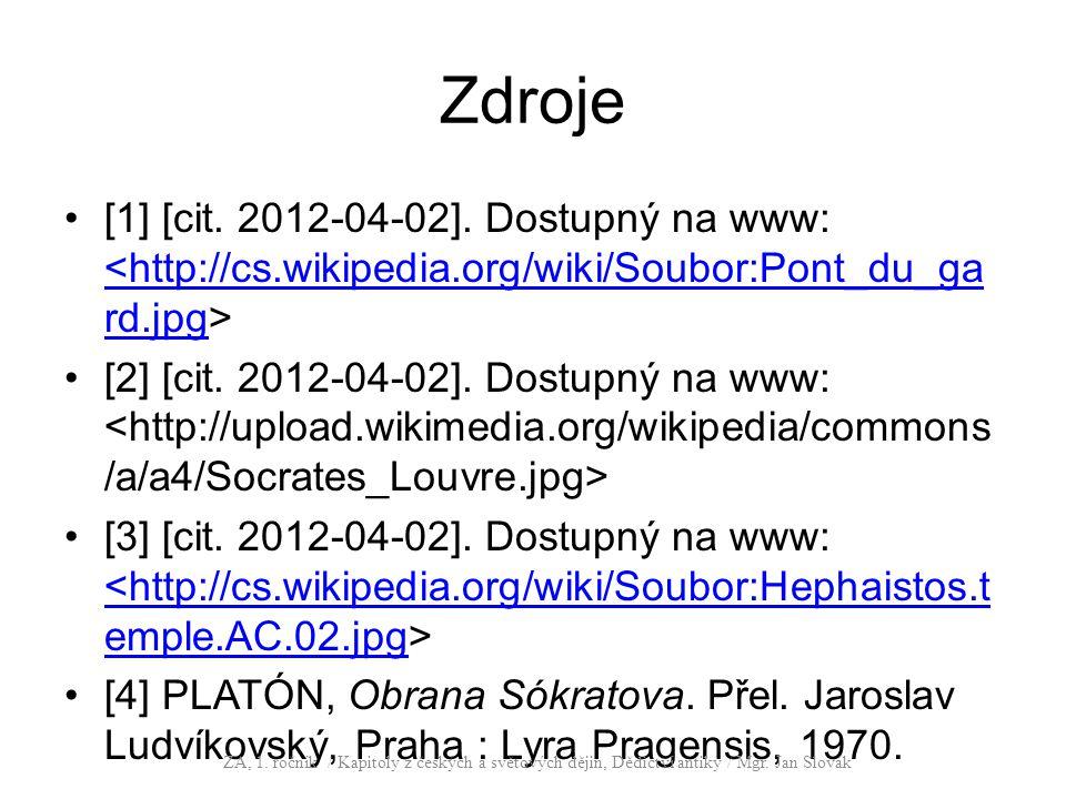 Zdroje [1] [cit. 2012-04-02]. Dostupný na www: <http://cs.wikipedia.org/wiki/Soubor:Pont_du_ga rd.jpg [2] [cit. 2012-04-02]. Dostupný na www: [3] [cit