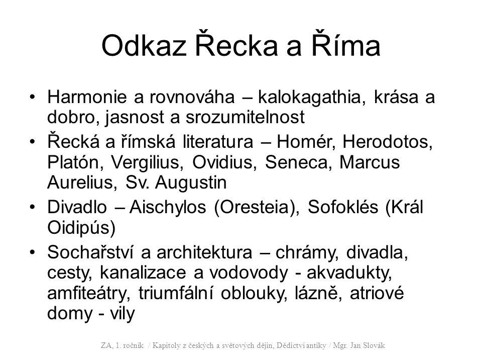 Odkaz Řecka a Říma Harmonie a rovnováha – kalokagathia, krása a dobro, jasnost a srozumitelnost Řecká a římská literatura – Homér, Herodotos, Platón,