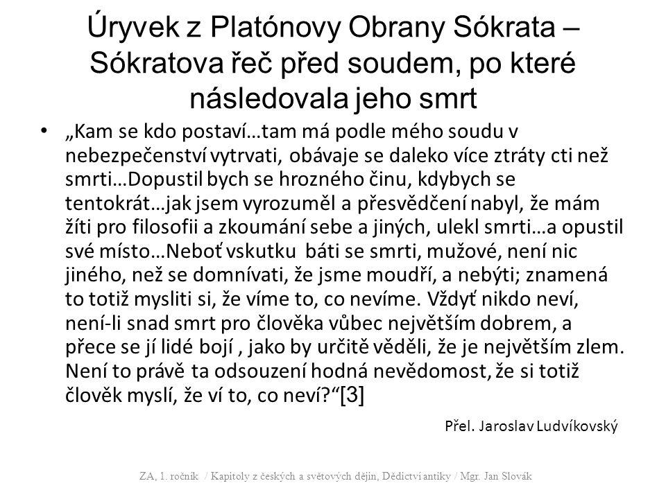 """Úryvek z Platónovy Obrany Sókrata – Sókratova řeč před soudem, po které následovala jeho smrt """"Kam se kdo postaví…tam má podle mého soudu v nebezpečen"""