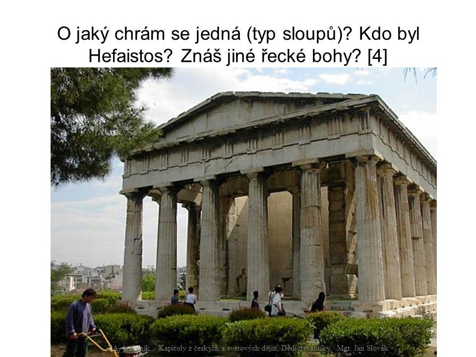 O jaký chrám se jedná (typ sloupů)? Kdo byl Hefaistos? Znáš jiné řecké bohy? [4] ZA, 1. ročník / Dějepis, Úvod do dějepisu / Mgr. Jan Slovák ZA, 1. ro