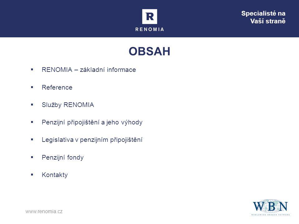 Specialisté na Vaší straně www.renomia.cz OBSAH  RENOMIA – základní informace  Reference  Služby RENOMIA  Penzijní připojištění a jeho výhody  Le