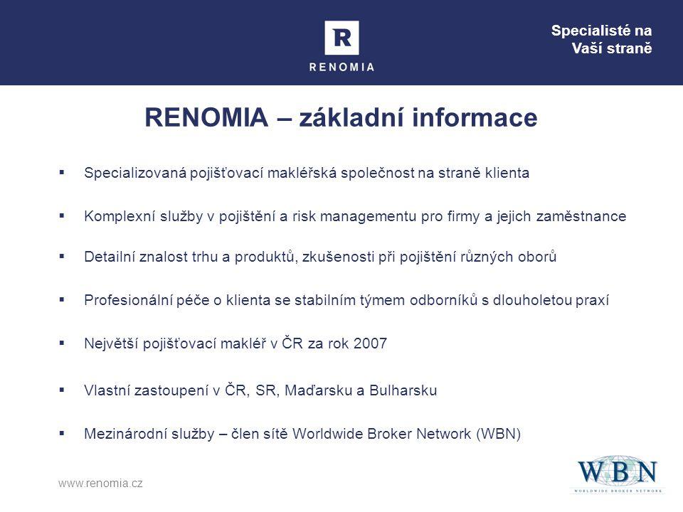 Specialisté na Vaší straně www.renomia.cz RENOMIA – základní informace  Specializovaná pojišťovací makléřská společnost na straně klienta  Komplexní