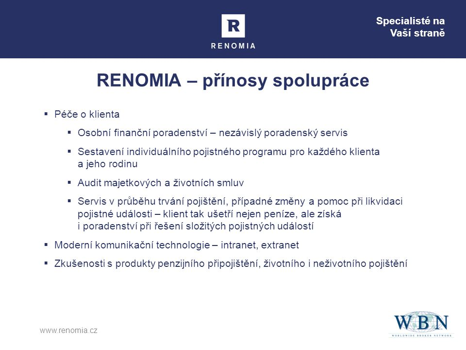 Specialisté na Vaší straně www.renomia.cz RENOMIA – přínosy spolupráce  Péče o klienta  Osobní finanční poradenství – nezávislý poradenský servis 