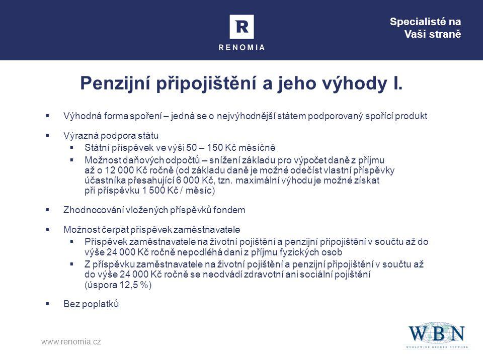 Specialisté na Vaší straně www.renomia.cz  Výhodná forma spoření – jedná se o nejvýhodnější státem podporovaný spořící produkt  Výrazná podpora stát