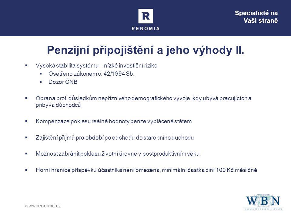 Specialisté na Vaší straně www.renomia.cz Penzijní připojištění a jeho výhody II.  Vysoká stabilita systému – nízké investiční riziko  Ošetřeno záko