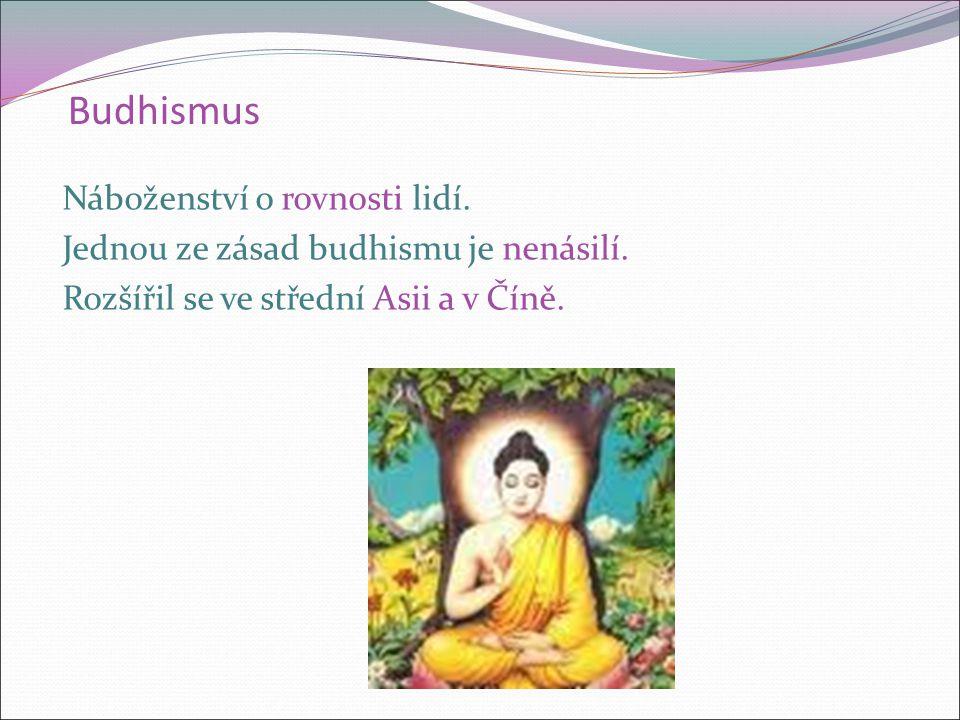 Budhismus Náboženství o rovnosti lidí. Jednou ze zásad budhismu je nenásilí.