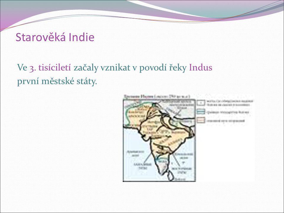 Starověká Indie Ve 3. tisíciletí začaly vznikat v povodí řeky Indus první městské státy.