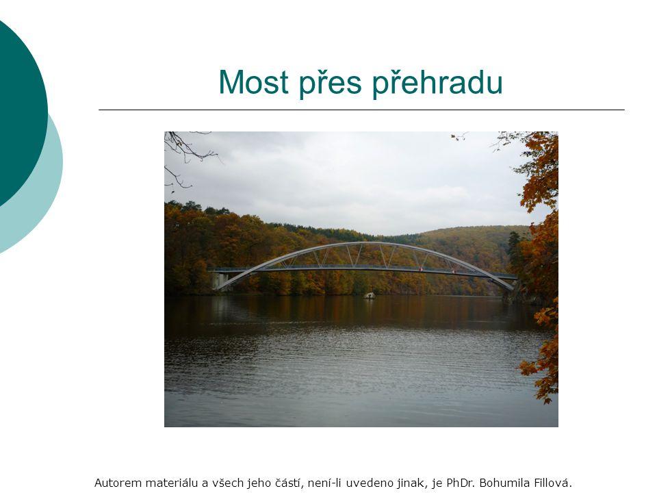 Most přes přehradu Autorem materiálu a všech jeho částí, není-li uvedeno jinak, je PhDr.