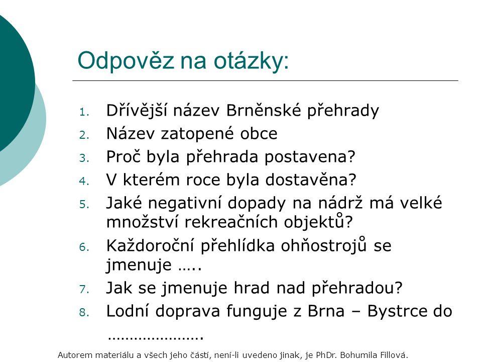 Odpověz na otázky: 1. Dřívější název Brněnské přehrady 2.