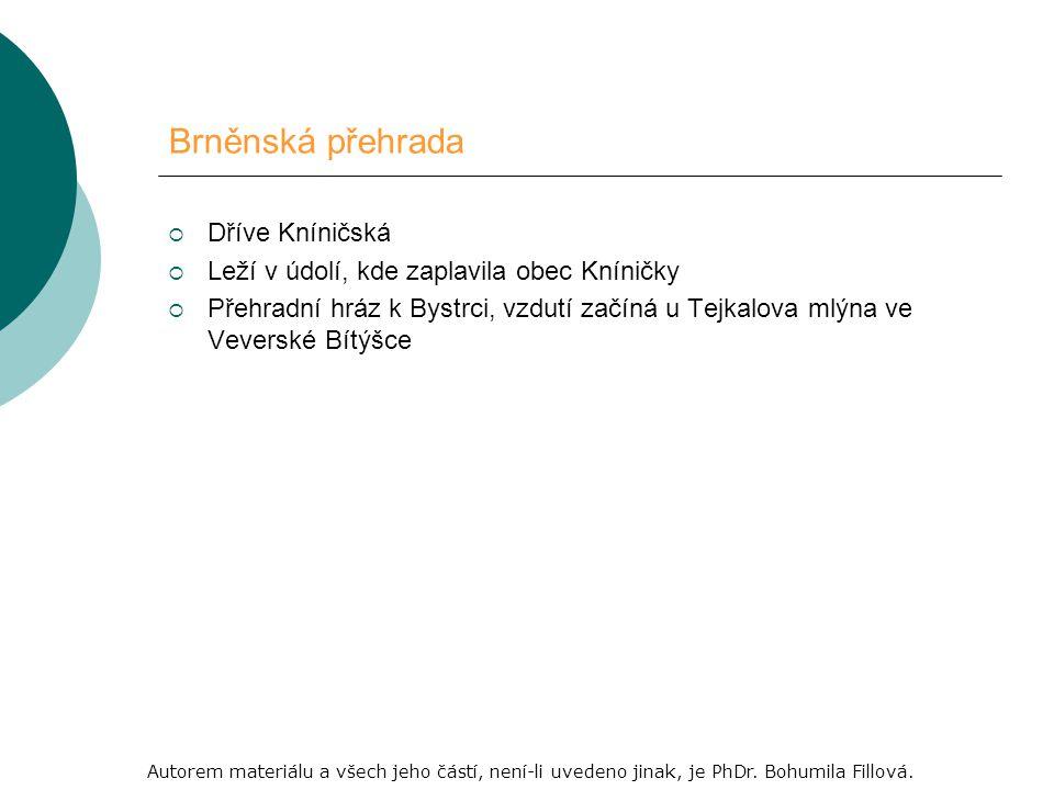 Brněnská přehrada DDříve Kníničská LLeží v údolí, kde zaplavila obec Kníničky PPřehradní hráz k Bystrci, vzdutí začíná u Tejkalova mlýna ve Veverské Bítýšce Autorem materiálu a všech jeho částí, není-li uvedeno jinak, je PhDr.