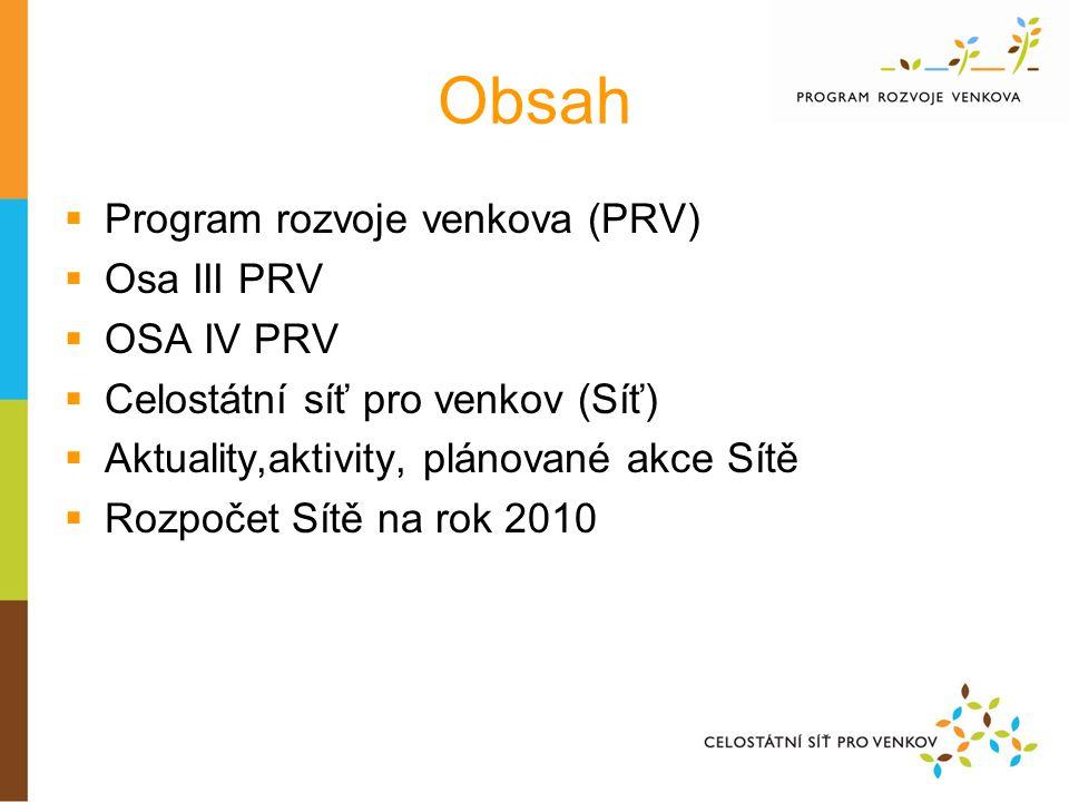 Obsah  Program rozvoje venkova (PRV)  Osa III PRV  OSA IV PRV  Celostátní síť pro venkov (Síť)  Aktuality,aktivity, plánované akce Sítě  Rozpočet Sítě na rok 2010