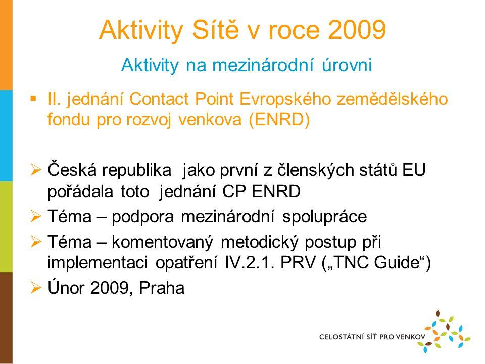 Aktivity Sítě v roce 2009 Aktivity na mezinárodní úrovni  II. jednání Contact Point Evropského zemědělského fondu pro rozvoj venkova (ENRD)  Česká r