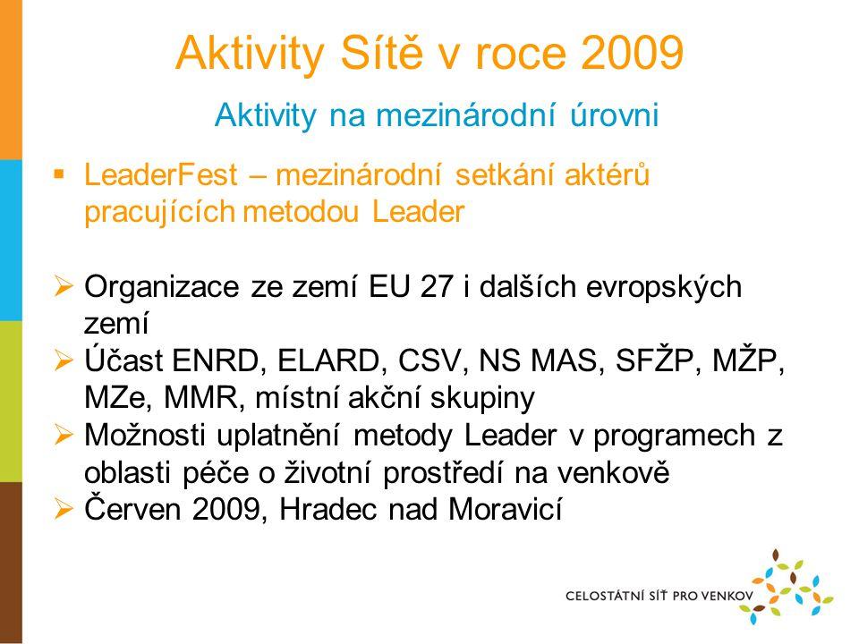 Aktivity Sítě v roce 2009 Aktivity na mezinárodní úrovni  LeaderFest – mezinárodní setkání aktérů pracujících metodou Leader  Organizace ze zemí EU