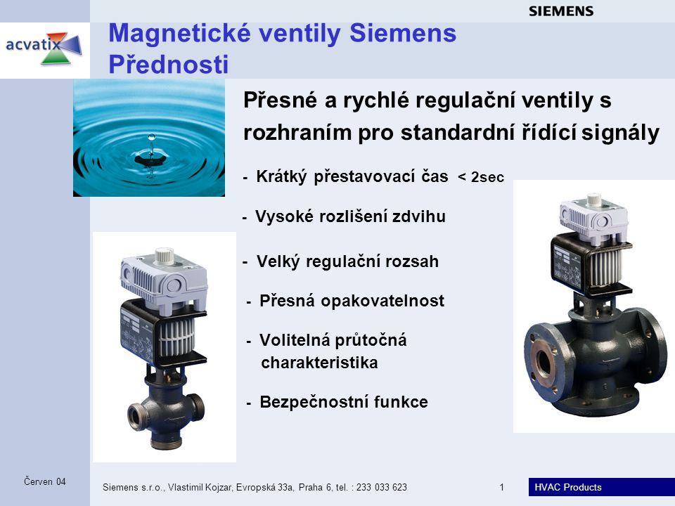 HVAC Products Siemens s.r.o., Vlastimil Kojzar, Evropská 33a, Praha 6, tel. : 233 033 6231 Červen 04 Magnetické ventily Siemens Přednosti - Krátký pře