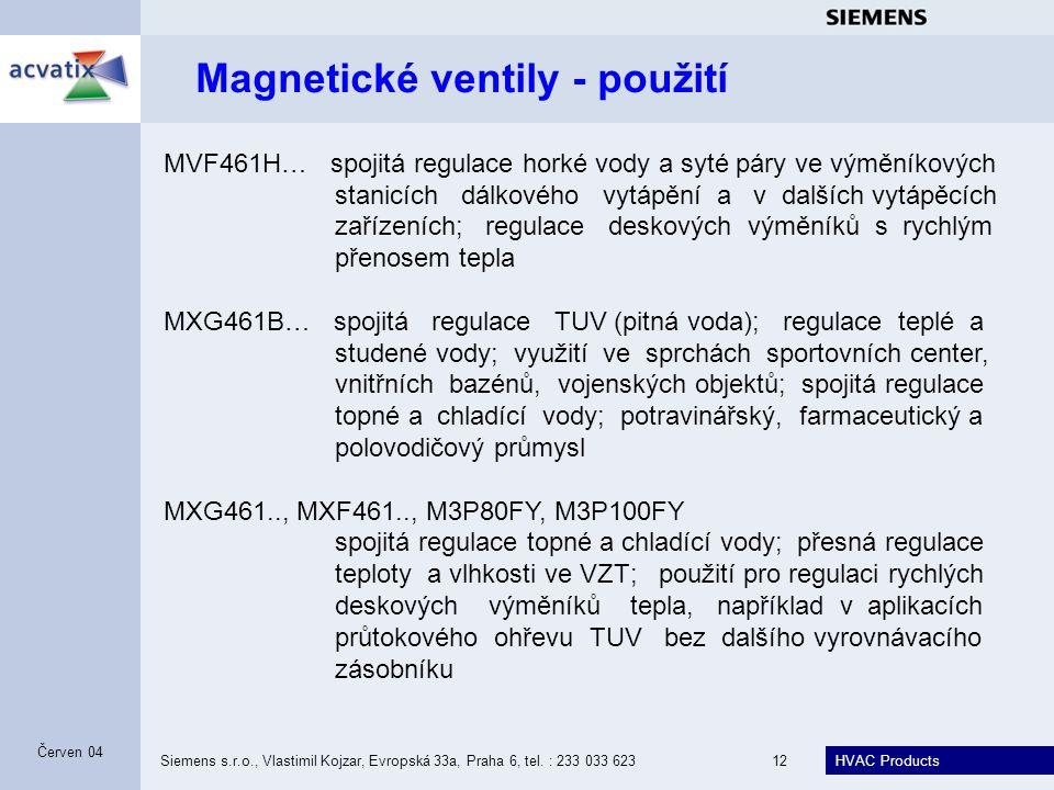 HVAC Products Siemens s.r.o., Vlastimil Kojzar, Evropská 33a, Praha 6, tel. : 233 033 62312 Červen 04 Magnetické ventily - použití MVF461H… spojitá re