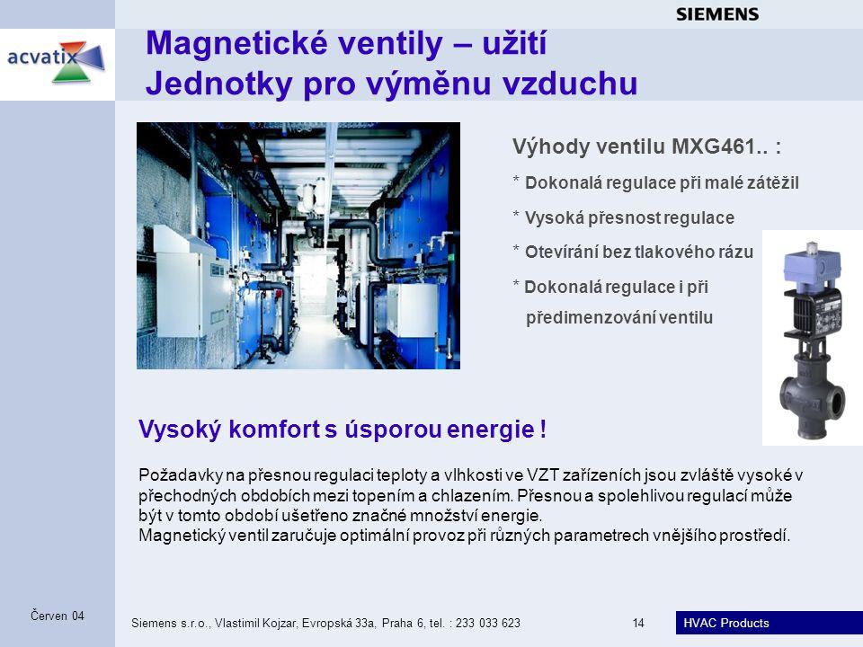 HVAC Products Siemens s.r.o., Vlastimil Kojzar, Evropská 33a, Praha 6, tel. : 233 033 62314 Červen 04 Vysoký komfort s úsporou energie ! Výhody ventil