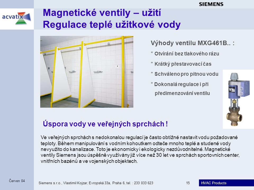 HVAC Products Siemens s.r.o., Vlastimil Kojzar, Evropská 33a, Praha 6, tel. : 233 033 62315 Červen 04 Výhody ventilu MXG461B.. : * Otvírání bez tlakov