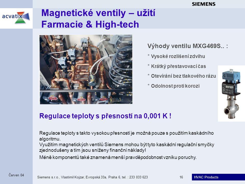 HVAC Products Siemens s.r.o., Vlastimil Kojzar, Evropská 33a, Praha 6, tel. : 233 033 62316 Červen 04 Magnetické ventily – užití Farmacie & High-tech
