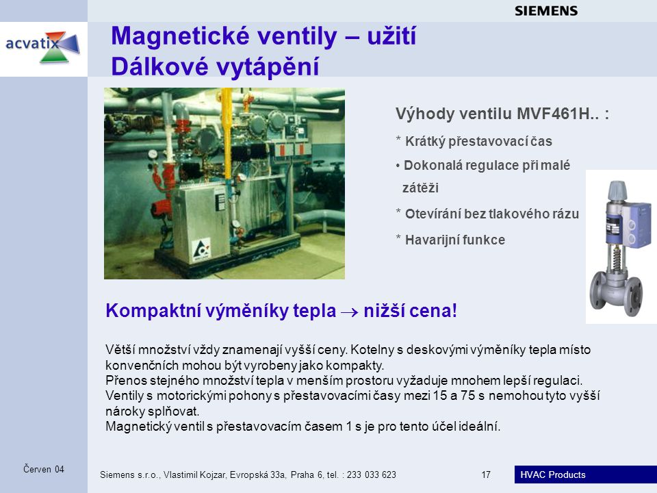 HVAC Products Siemens s.r.o., Vlastimil Kojzar, Evropská 33a, Praha 6, tel. : 233 033 62317 Červen 04 Magnetické ventily – užití Dálkové vytápění Komp