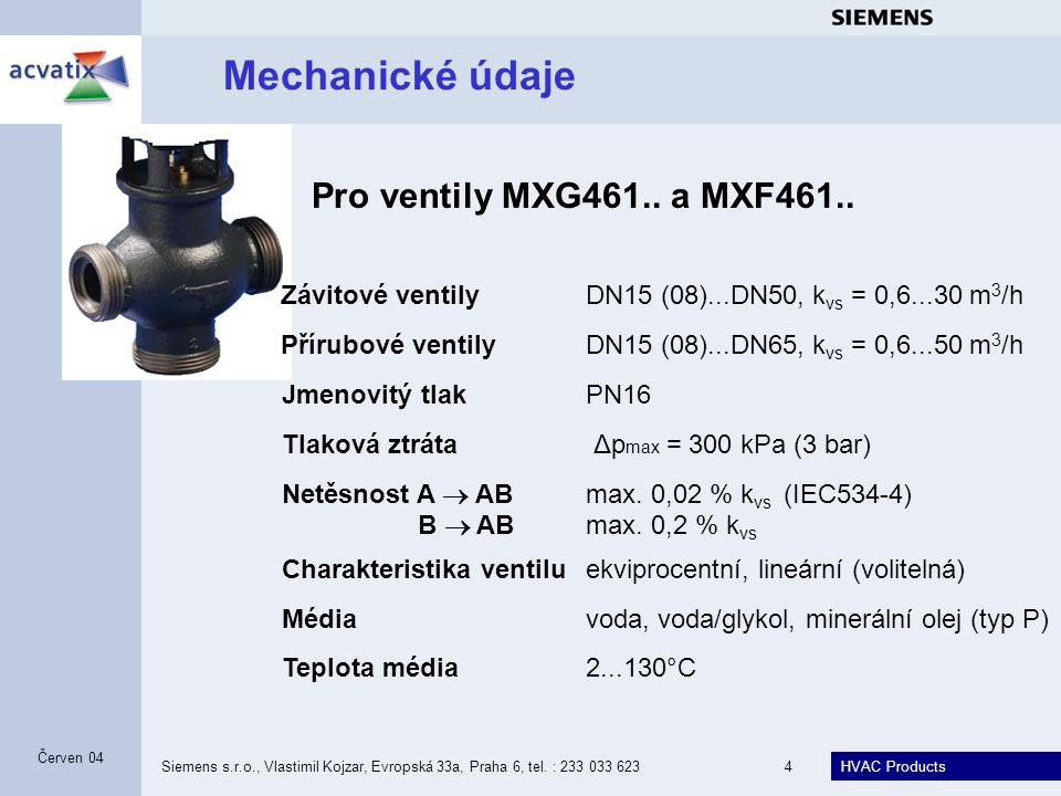 HVAC Products Siemens s.r.o., Vlastimil Kojzar, Evropská 33a, Praha 6, tel. : 233 033 6234 Červen 04 Mechanické údaje Závitové ventily DN15 (08)...DN5