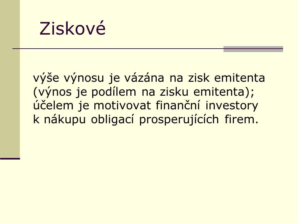 Ziskové výše výnosu je vázána na zisk emitenta (výnos je podílem na zisku emitenta); účelem je motivovat finanční investory k nákupu obligací prosperujících firem.