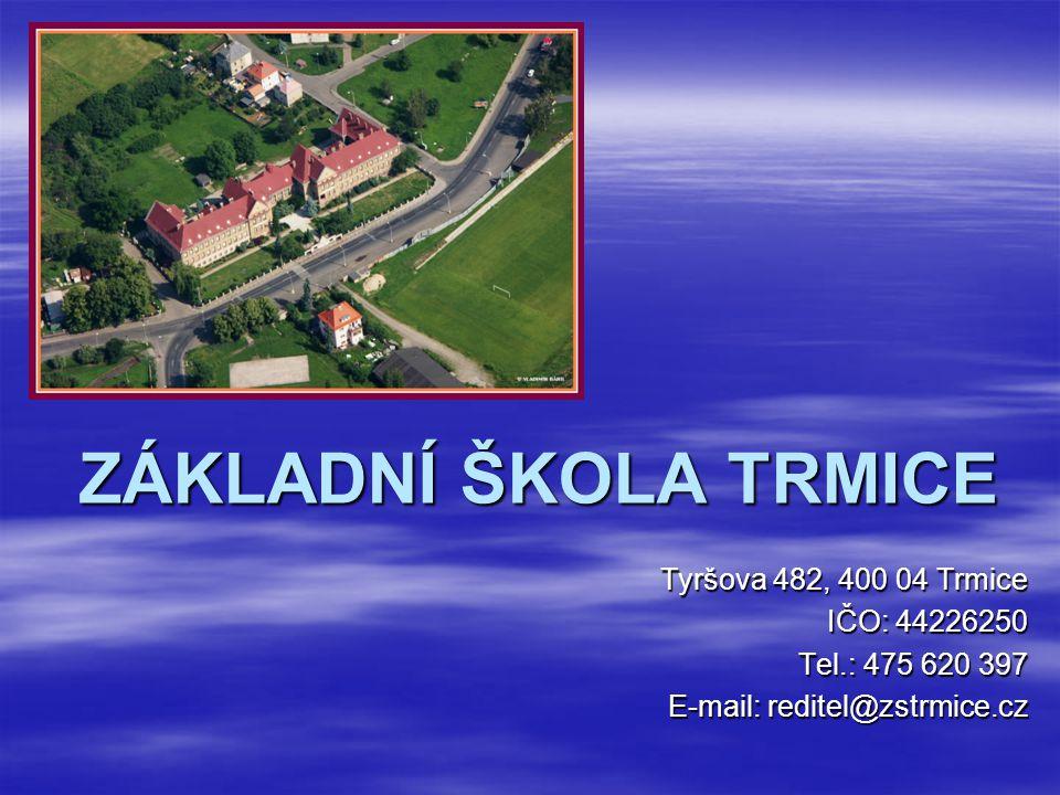 ZÁKLADNÍ ŠKOLA TRMICE Tyršova 482, 400 04 Trmice IČO: 44226250 Tel.: 475 620 397 E-mail: reditel@zstrmice.cz