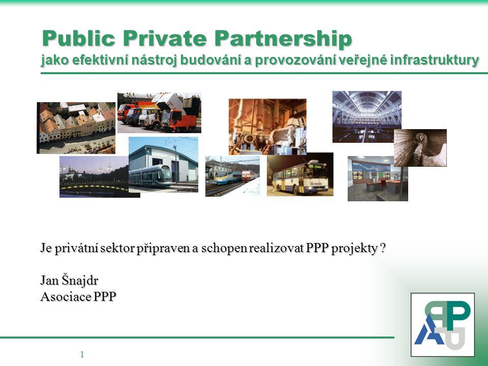 1 Public Private Partnership jako efektivní nástroj budování a provozování veřejné infrastruktury Je privátní sektor připraven a schopen realizovat PPP projekty .