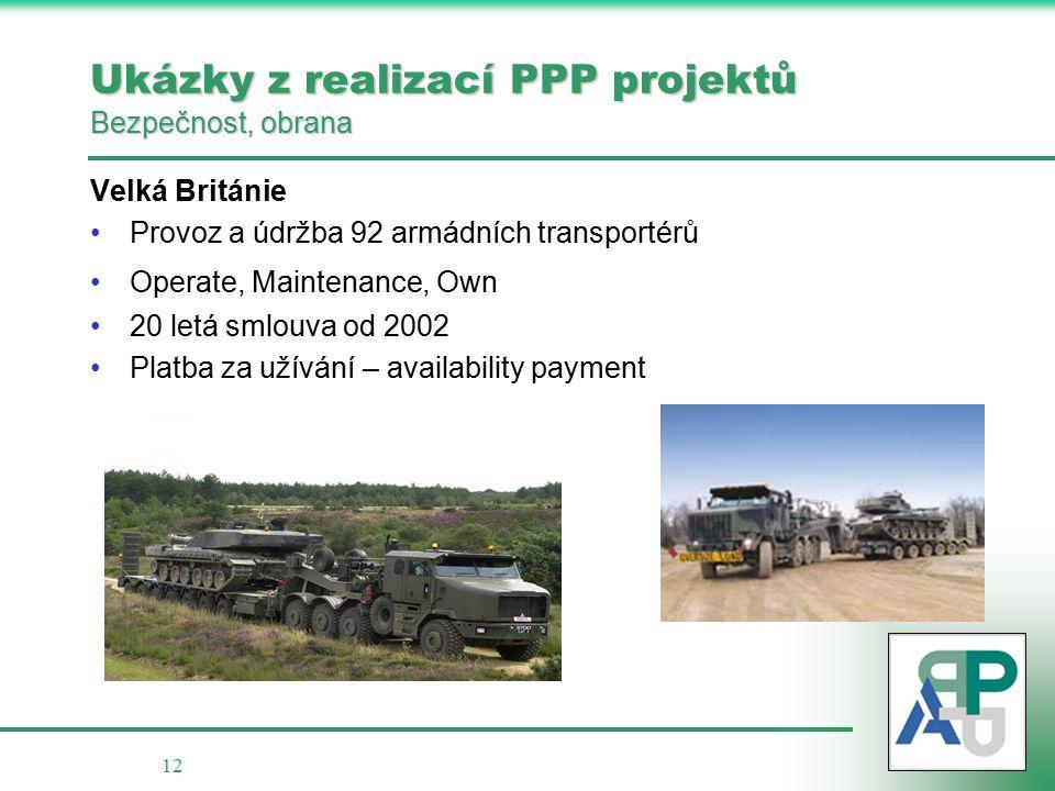 12 Ukázky z realizací PPP projektů Bezpečnost, obrana Velká Británie Provoz a údržba 92 armádních transportérů Operate, Maintenance, Own 20 letá smlouva od 2002 Platba za užívání – availability payment